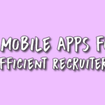 7 Mobile Apps for Efficient Recruiters