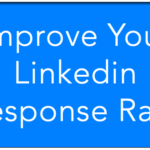 How to Increase Your LinkedIn Response Rate