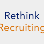 Rethink Recruiting in Today's Tight Job Market