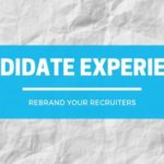Is it Time to Rebrand Recruiters as Candidate Experience Managers?