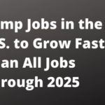 Temporary Jobs in the U.S. to Grow Faster Than All Jobs Through 2025