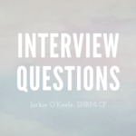 4 Interview Questions to Stop Asking, Now. Instead, ask…