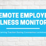 Remote employee wellness monitoring gains traction during coronavirus lockdown