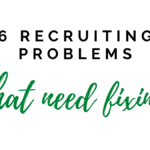6 Recruiting Problems That Need Fixing Now